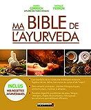Ma bible de l'ayurveda : Les bienfaits de la médecine millénaire indienne ; des conseils pratiques ; les solutions ayurvédiques efficaces pour divers troubles